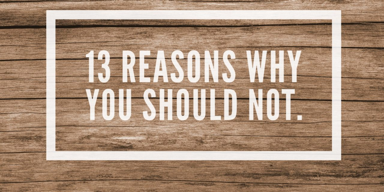 13 Reasons Why… You Should Not